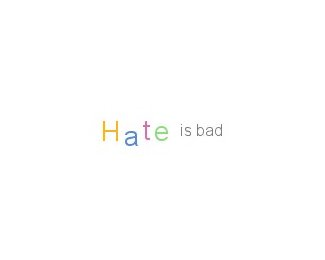 Hate is bad...