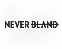 NEVER <s>BLAND</s>